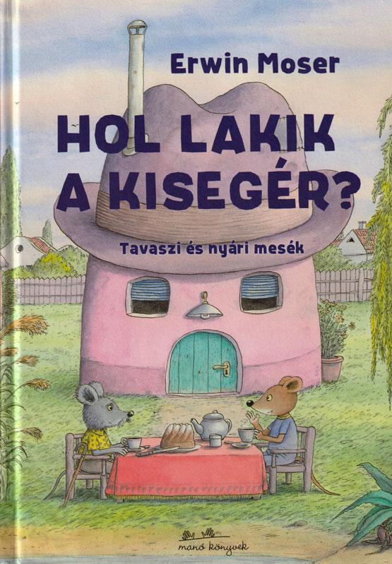 Erwin Moser – Hol lakik a kisegér? Tavaszi és nyári mesék