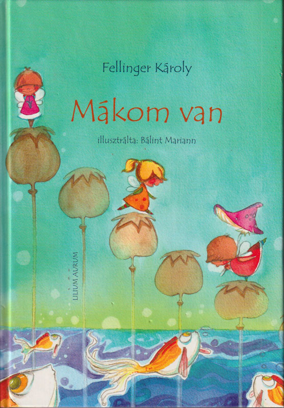 Fellinger Károly – Mákom van
