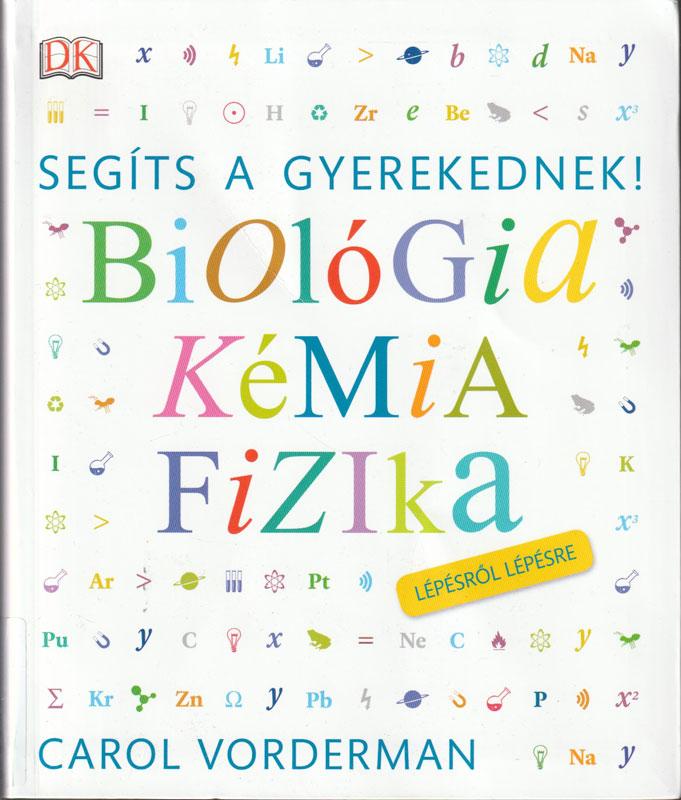 Segíts a gyerekednek! Biológia Kémia Fizika Lépésről Lépésre
