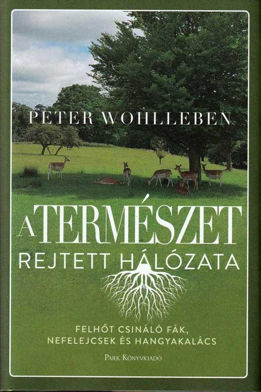 Peter Wohlleben – A természet rejtett hálózata – Felhőt csináló fák, nefelejcsek és hangyakalács