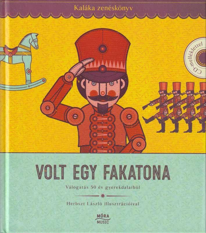 Volt egy fakatona – Kaláka zenéskönyv