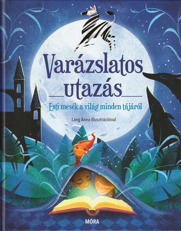 VARÁZSLATOS UTAZÁS -Esti mesék a világ minden tájáról