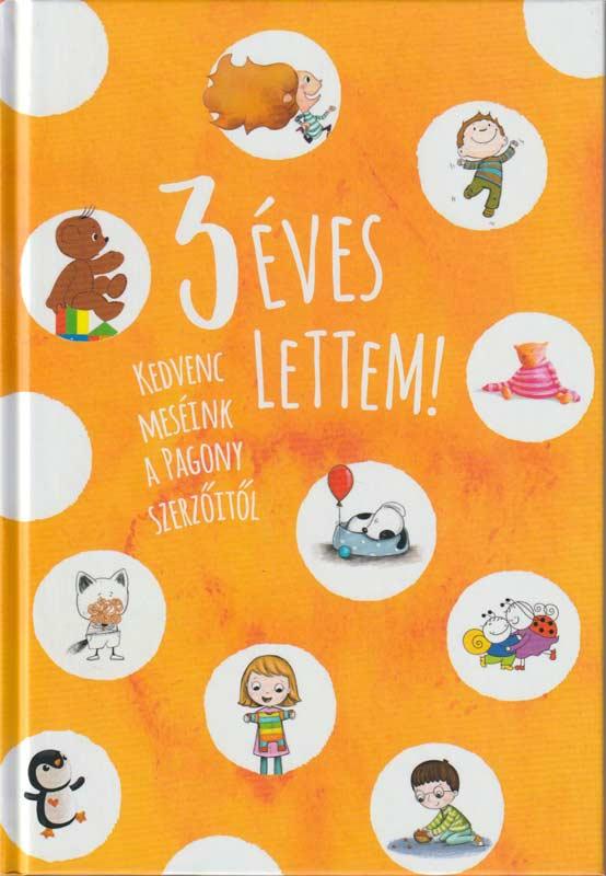 3 éves lettem! – Kedvenc meséink a Pagony szerzőitől