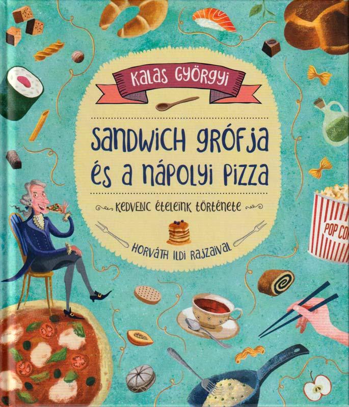 Sandwich grófja és a nápolyi pizza – Kedvenc ételeink története